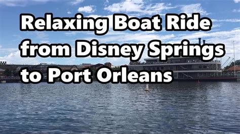 Boat Ride Disney Springs by Relaxing Boat Ride From Disney Springs To Port Orleans