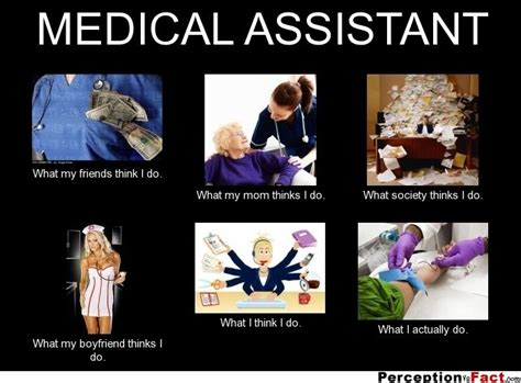 Medical Assistant Memes - medical assistant what people think i do what i really do perception vs fact medical