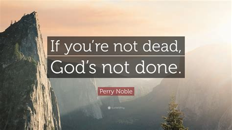perry noble quote  youre  dead gods