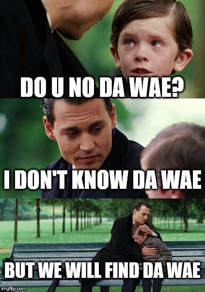 We Know Meme - finding neverland meme imgflip