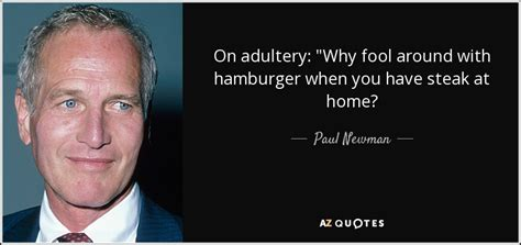 paul newman quote steak paul newman quote on adultery quot why fool around with