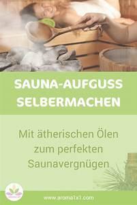 Saunaaufguss Selber Machen : sauna aufguss selbermachen mit therischen len zum perfekten saunavergn gen sauna ~ Orissabook.com Haus und Dekorationen
