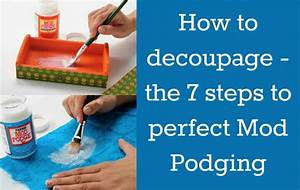 How to decoupage - the 7 steps to perfect Mod Podging