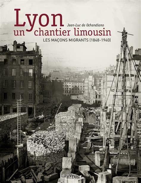 livre cuisine lyonnaise livre lyon un chantier limousin livre histoire patrimoine