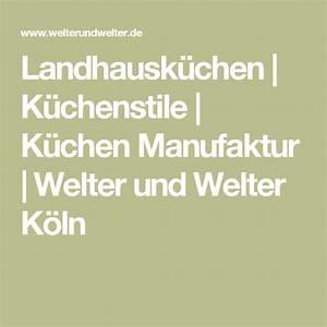 Welter Und Welter : landhausk chen k chenstile k chen manufaktur welter und welter k ln ~ A.2002-acura-tl-radio.info Haus und Dekorationen