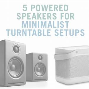 5 Powered Speakers For Your Minimalist Turntable Setup