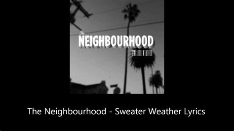 the neighborhood sweater weather lyrics the neighbourhood sweater weather lyrics