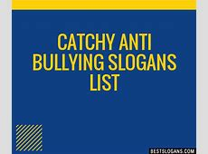 30+ Catchy Anti Bullying Slogans List, Taglines, Phrases