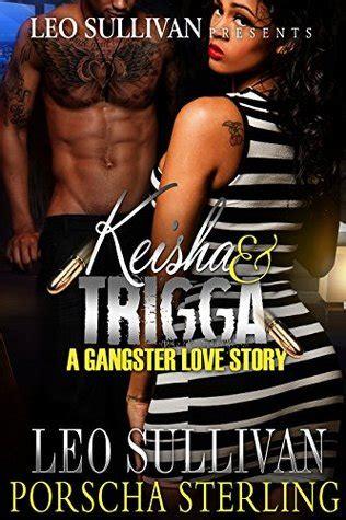 keisha trigga  gangster love story  leo sullivan reviews discussion bookclubs lists