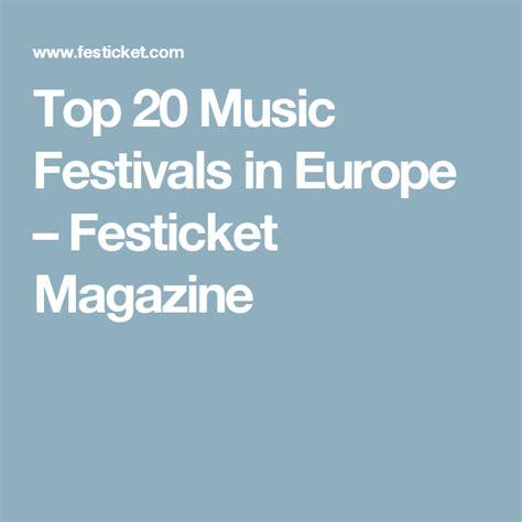 Top 20 Music Festivals in Europe – Festicket Magazine ...