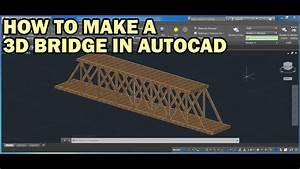 How To Draw A 3d Bridge From A 2d Drawing In Autocad Fast