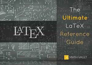 The Ultimate Latex Reference Guide