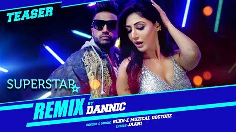 Sukhe Superstar Remix (teaser)  Remixed By Dannic Youtube