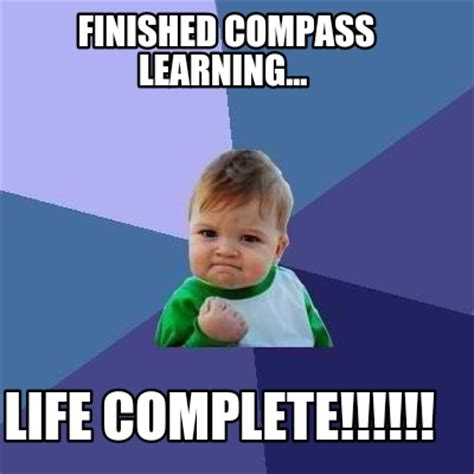 Learning Meme - meme creator finished compass learning life complete meme generator at memecreator org