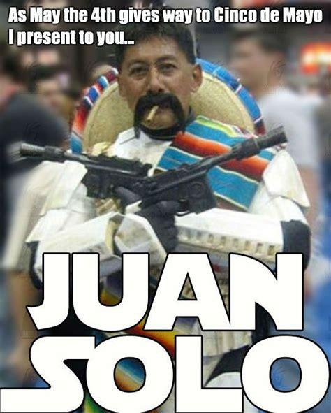 Meme Cinco De Mayo - juan solo memes pinterest soloing humor and hilarious