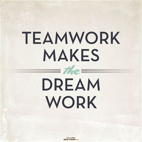 Teamwork Quote Housequotes Teamwork Makes The Work