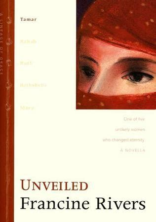 Unveiled, Lineage of Grace Series #1: Francine Rivers ...