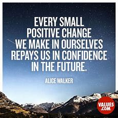 """""""every Small Positive Change We Make In Ourselves Repays Us In Confidence In The Future"""" —alice"""