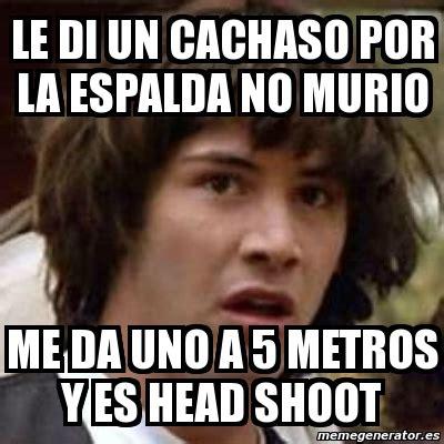 Le Me Meme Generator - meme keanu reeves le di un cachaso por la espalda no murio me da uno a 5 metros y es head