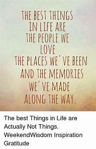 The BEST THINGS IN LIFE ARE THE PEOPLE WE LOVE THE PLACES ...