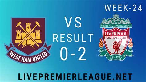 West Ham United Vs Liverpool   Week 24 Result 2020