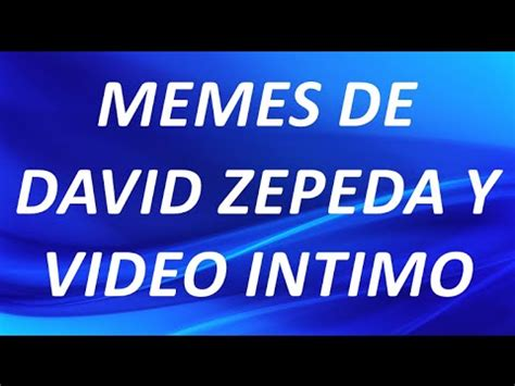 Memes De David - memes de david zepeda y video intimo y prohibido youtube