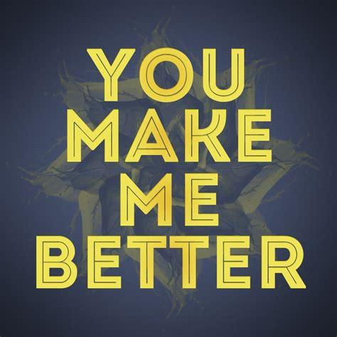 You Make Me Better