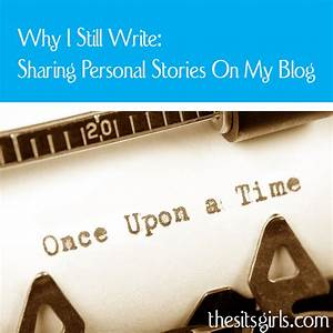 Why I STill Write: Sharing Personal Stories On My Blog
