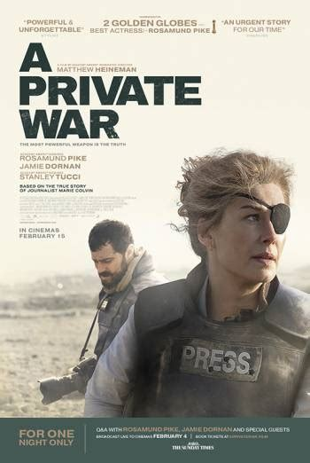 Celebrated war correspondent marie colvin and her renowned photographer embark on a private war is based on a vanity fair magazine article. A Private War With Live Q&A Film Times and Info   SHOWCASE