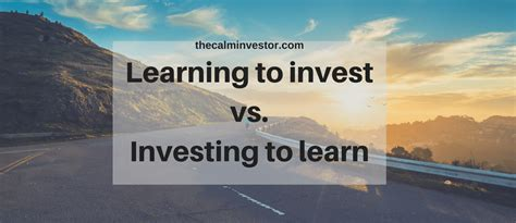 learning to invest vs investing to learn the calm investor