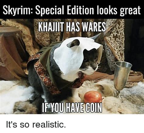 Khajiit Meme - skyrim special edition looks great khajiit has wares havecon it s so realistic meme on sizzle