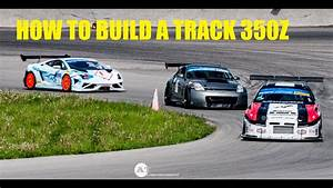 How To Build A Track 350z  Step By Step Guide