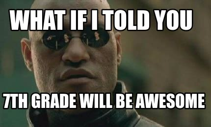 What Meme - meme creator what if i told you 7th grade will be awesome meme generator at memecreator org