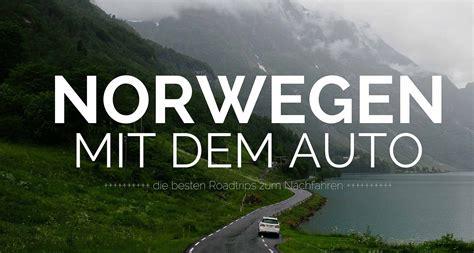urlaub mit dem auto in deutschland roadtrip norwegen die besten routen zum nachfahren