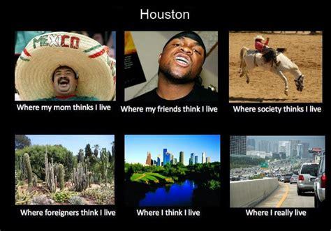 Houston Memes Image 252581 What Think I Do What I Really