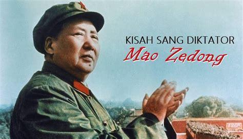 kisah diktator diktator psikopat 7 fakta sang diktator yang membesarkan china mao zedong