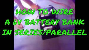 How To Hook Up Two 6 Volt Batteries In Series  Parallel