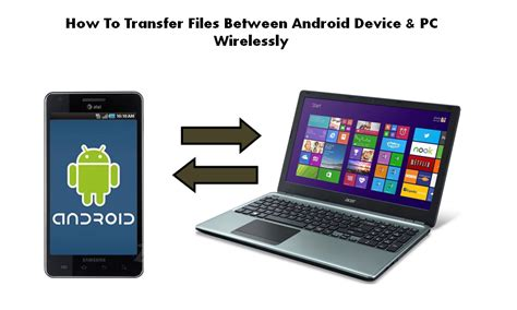how to transfer from android to computer how to transfer files between android device pc wirelessly