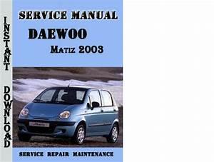 Daewoo Matiz 2003 Complete Service Repair Manual