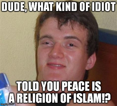 Religion Of Peace Meme - 10 guy meme imgflip