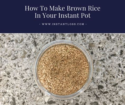 how to make rice how to make brown rice in your instant pot instant loss conveniently cooking your way to