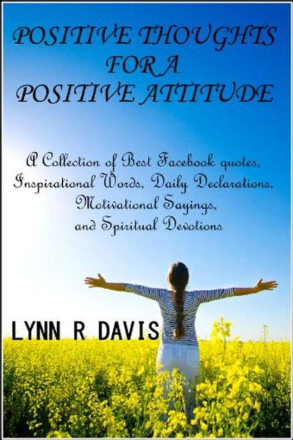 Positive Thoughts For A Positive Attitude: A Collection of ...