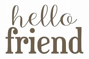 hello friend or hello friends- STENCIL- Available in 5