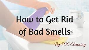 how to get rid of bad smells in your home With how to get rid of bad odor