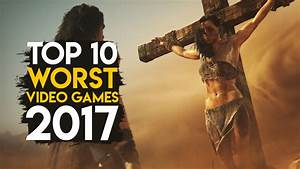 Top 10 Worst Video Games Of 2017 - Gaming Central