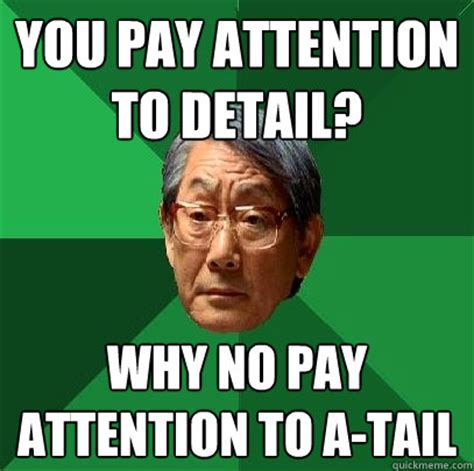 Attention Meme - you pay attention to detail why no pay attention to a