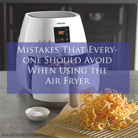 fryer air recipes using mistakes should avoid everyone cooking power airfryer frier kitchen oven chart fry times philips food healthy