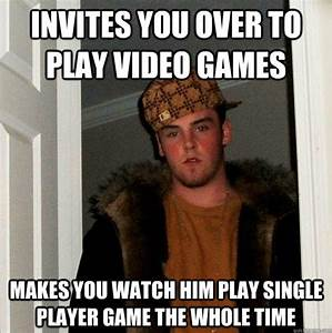 Invites you over to play video games makes you watch him ...