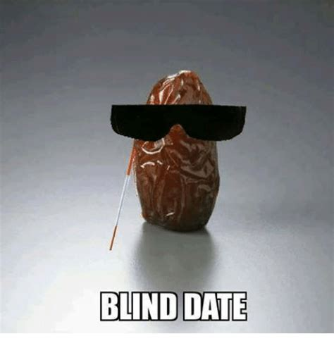 Date Meme 25 Best Memes About Blind Date Blind Date Memes