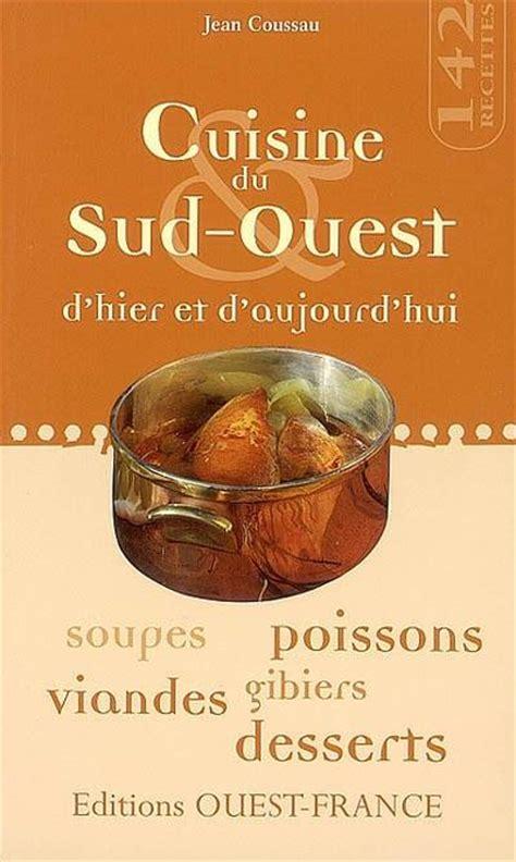 livre cuisine du sud ouest d hier et d aujourd hui jean coussau 201 ditions ouest